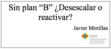 Sin plan «B» ¿Desescalar o reactivar?, por Javier Morillas