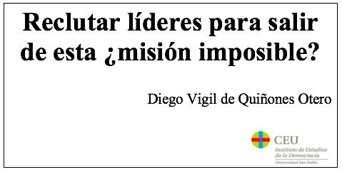 Reclutar líderes para salir de esta ¿misión imposible?, por Diego Vigil de Quiñones Otero
